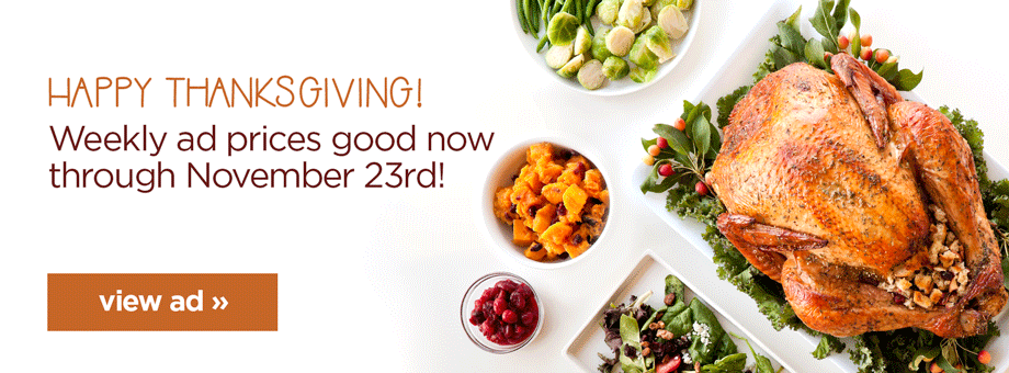 Happy Thanksgiving! Weekly ad prices good now through November 23rd!
