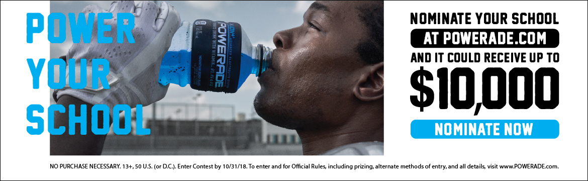 Nominate your school at powerade.com and it could receive up to $10,000